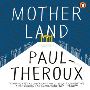 """Read more about the article """"Motherland"""" by Paul Theroux BOOK REVIEW"""