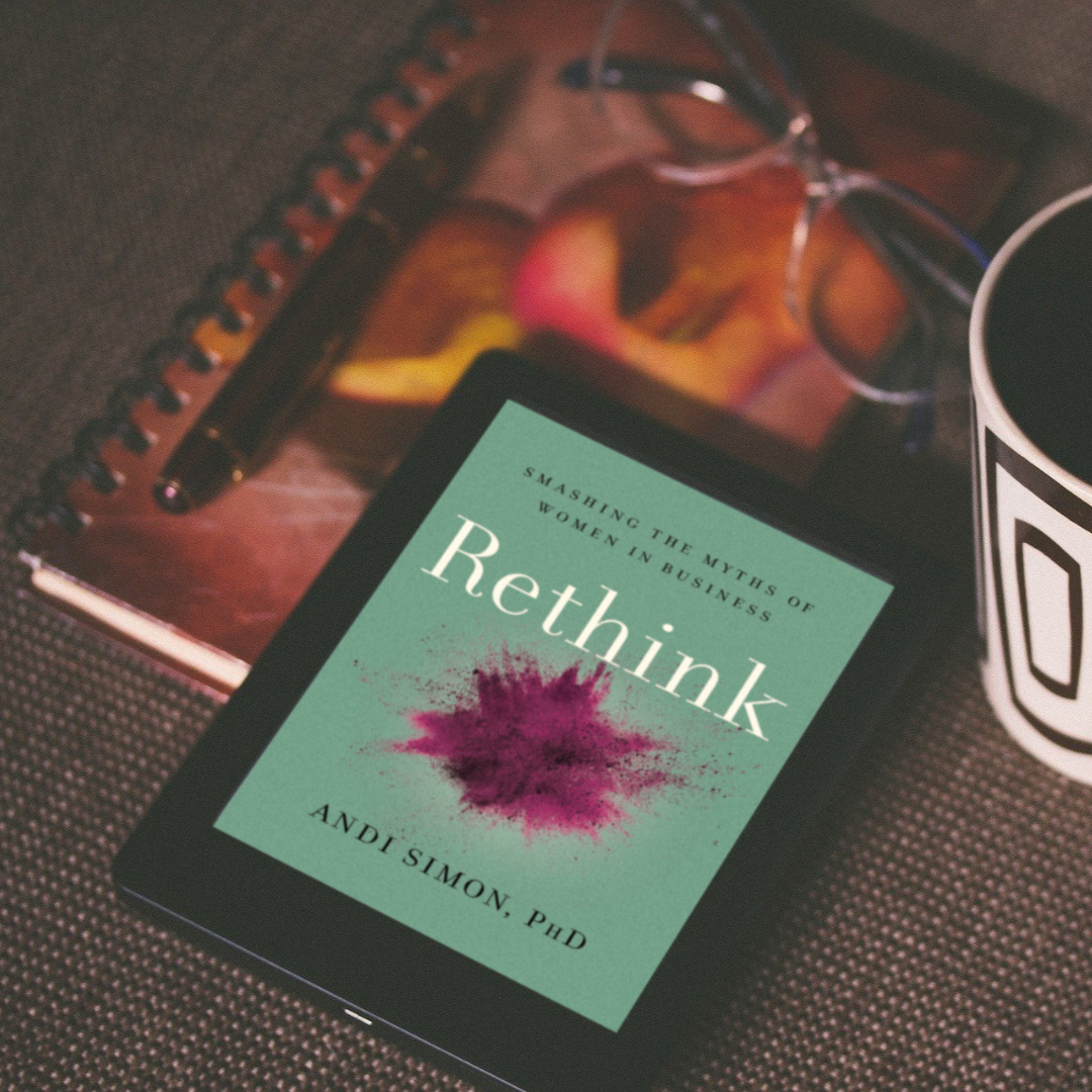 """Rethink: Smashing the Myths of Women in Business"" by PhD Andi Simon BOOK REVIEW"